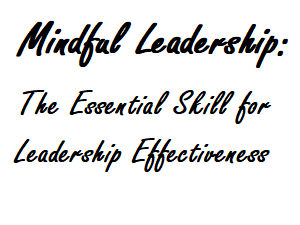 Mindul leadership is the essential skill for leadership effectiveness.